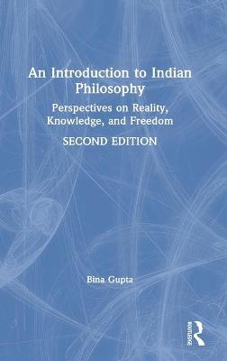 An An Introduction to Indian Philosophy: Perspectives on Reality, Knowledge, and Freedom by Bina Gupta