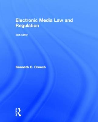 Electronic Media Law and Regulation by Kenneth C. Creech