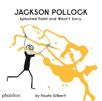 Jackson Pollock Splashed Paint And Wasn't Sorry. book