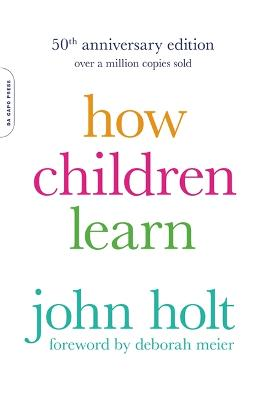 How Children Learn, 50th anniversary edition by John Holt