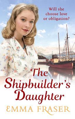 The Shipbuilder's Daughter by Emma Fraser