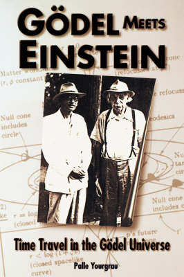 Godel Meets Einstein by Palle Yourgrau