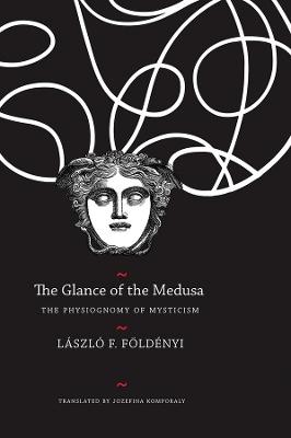 The Glance of the Medusa: The Physiognomy of Mysticism by Laszlo F. Foldenyi