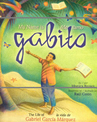 My Name is Gabito / Me Llamo Gabito by Monica Brown