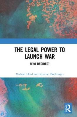 The Legal Power to Launch War: Who Decides? book