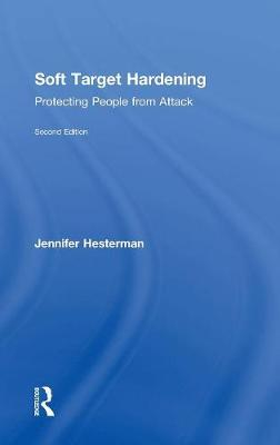 Soft Target Hardening: Protecting People from Attack by Jennifer Hesterman