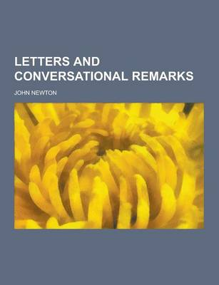 Letters and Conversational Remarks by John Olivia Newton