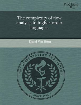 The Complexity of Flow Analysis in Higher-Order Languages by David Van Horn