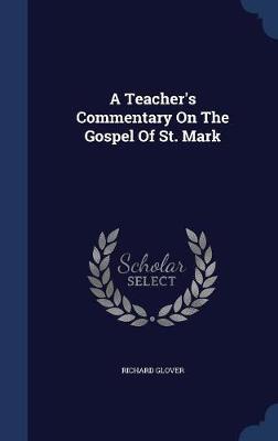 A Teacher's Commentary on the Gospel of St. Mark by Senior Lecturer Richard Glover