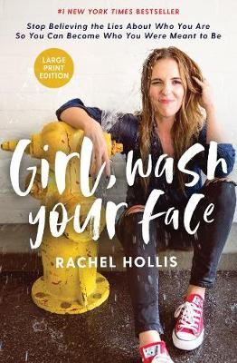 Girl, Wash Your Face: Stop Believing The Lies About Who You Are So You Can Become Who You Were Meant To Be [Large Print] by Rachel Hollis