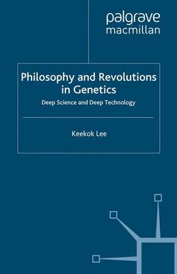 Philosophy and Revolutions in Genetics by Keekok Lee