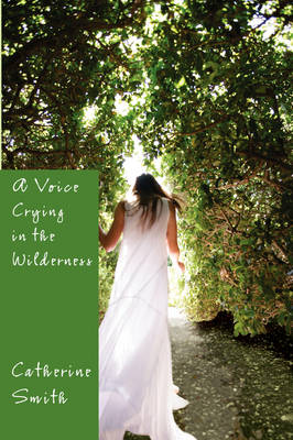A Voice Crying in the Wilderness: Volume I by Catherine Smith