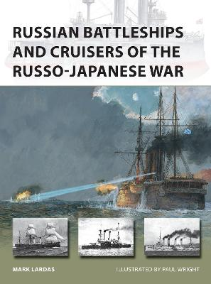 Russian Battleships and Cruisers of the Russo-Japanese War by Mark Lardas