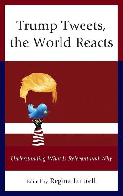 Trump Tweets, the World Reacts by Regina Luttrell