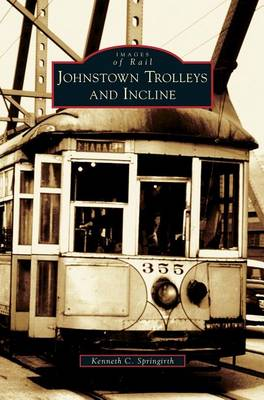 Johnstown Trolleys and Incline by Kenneth C Springirth