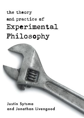 The Theory and Practice of Experimental Philosophy by Justin Sytsma