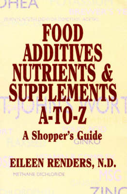 Food Additives Nutrients & Supplements A-To-Z book