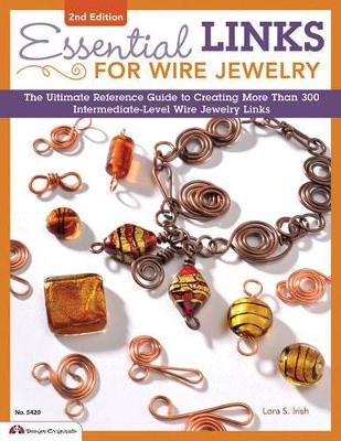 Essential Links for Wire Jewelry, 2nd Ed by Lora S. Irish
