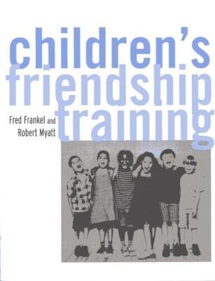 Children's Friendship Training by Fred D. Frankel