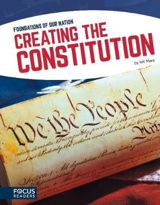 Foundations of Our Nation: Creating the Constitution by Wil Mara