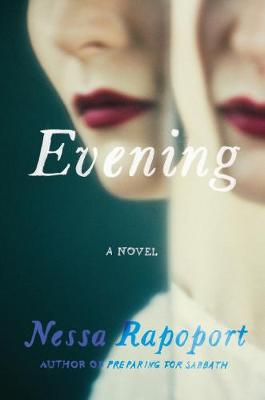 Evening: A Novel by Nessa Rapoport