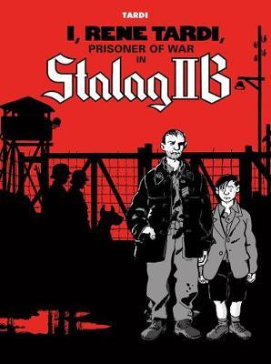 I, Rene Tardi, Prisoner Of War In Stalag Iib by Jacques Tardi