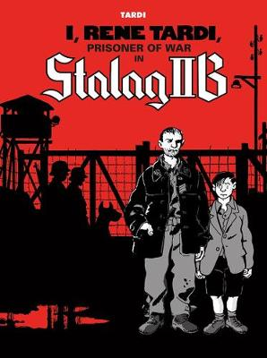 I, Rene Tardi, Prisoner Of War In Stalag Iib by Jacques Tardi