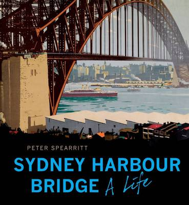 The Sydney Harbour Bridge (Revised edition) by Peter Spearritt