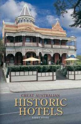 Great Australian Historic Hotels by Barry Stone