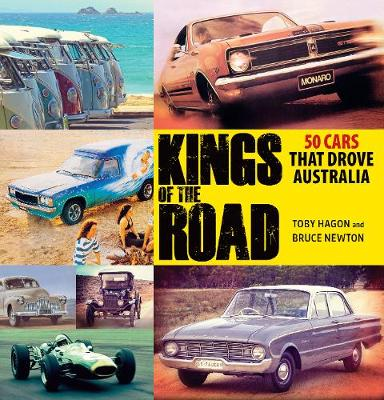 Kings of the Road: 50 Cars That Drove Australia by Toby Hagon