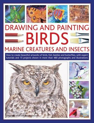 Drawing and Painting Birds, Marine Creatures and Insects by Jonathan Truss
