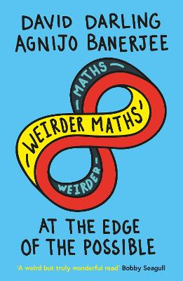Weirder Maths: At the Edge of the Possible by David Darling