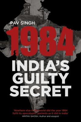 1984: India's Guilty Secret by Pav Singh