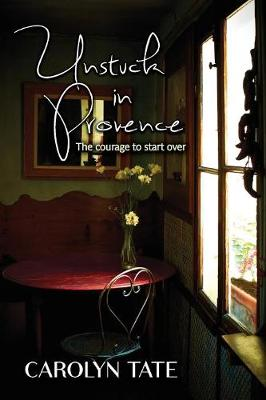 Unstuck in Provence by Carolyn Tate