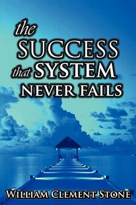 Success System That Never Fails by Stone W Clement