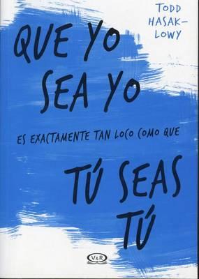 Que Yo Sea Yo Es Exactamente Tan Loco Como Que Tu Seas Tu by Todd Hasak-Lowy