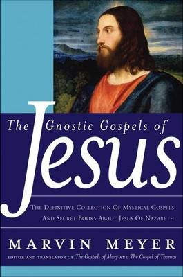 The Gnostic Gospels of Jesus by Marvin Meyer