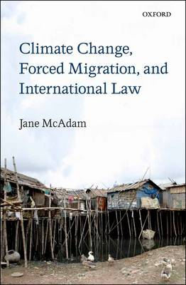 Climate Change, Forced Migration, and International Law by Jane McAdam