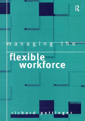 Managing the Flexible Workforce by Richard Pettinger