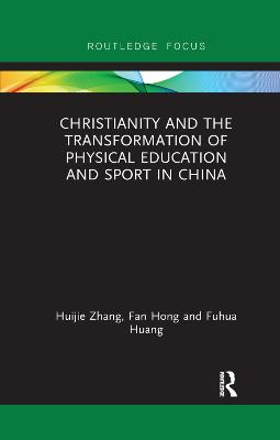 Christianity and the Transformation of Physical Education and Sport in China by Huijie Zhang