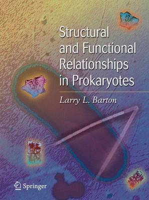 Structural and Functional Relationships in Prokaryotes by Larry L. Barton