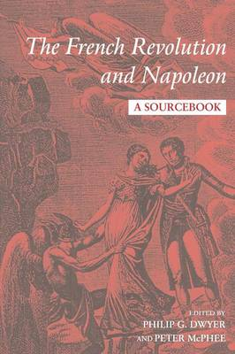 The French Revolution and Napoleon by Philip Dwyer