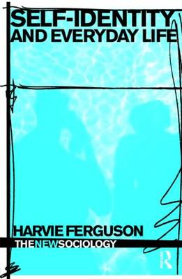 Self Identity and Everyday Life by Harvie Ferguson