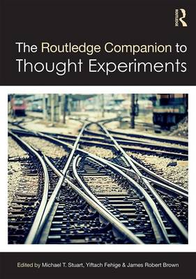 Routledge Companion to Thought Experiments by James Robert Brown
