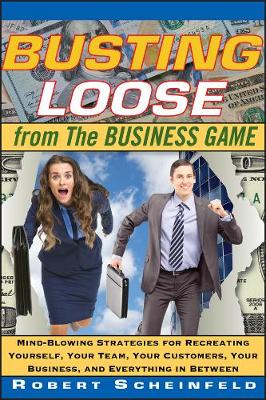 Busting Loose From the Business Game by Robert Scheinfeld