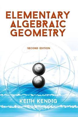 Elementary Algebraic Geometry: Seco by Keith Kendig