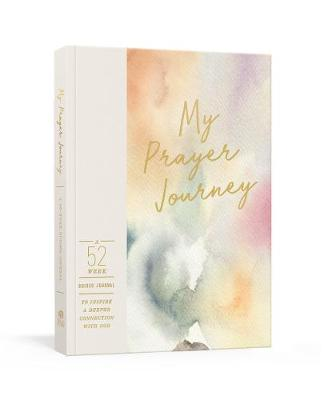 My Prayer Journey: A 52-Week Guided Journal to Inspire a Deeper Connection with God book