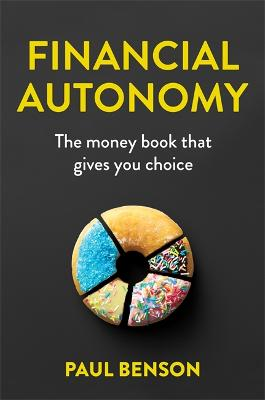 Financial Autonomy: The money book that gives you choice by Paul Benson