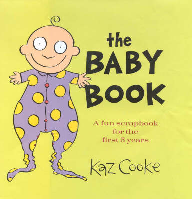 The Baby Book: A Fun Scrapbook for the First 5 Years by Kaz Cooke