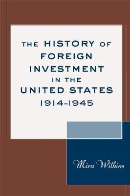 History of Foreign Investment in the United States, 1914-1945 by Mira Wilkins